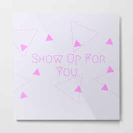 Show Up For You Metal Print