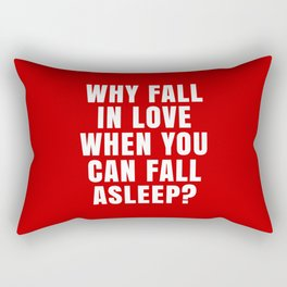 WHY FALL IN LOVE WHEN YOU CAN FALL ASLEEP? (Red) Rectangular Pillow