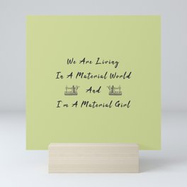 WE are living in a material world and I'm a material girl funny pun Sew sewing Mini Art Print