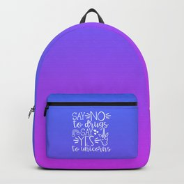 Say No To Drugs Say Yes To Unicorn, Funny Quote Backpack