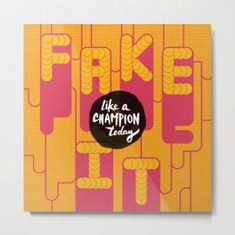 Fake It Metal Print