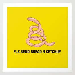 PLZ SEND BREAD N KETCHUP Art Print