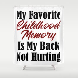 Funny Adulthood Design Childhood Memory Back Pain Meme Real Shower Curtain