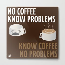No Coffee, Know Problems (w/Dark Brown Background) Metal Print