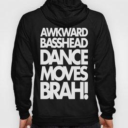 Awkward Basshead Dance Moves Brah! Hoody