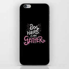 Dog Hair Is My Glitter! - Gift iPhone Skin