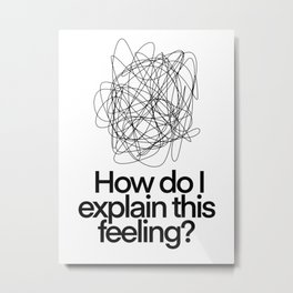 How Do I Explain This Feeling? | Mental Health Is Important  Metal Print