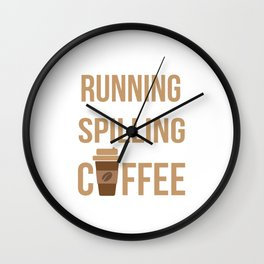 Tried Running, Kept Spilling My Coffee Wall Clock
