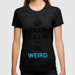 Keep Calm And Be Weird T-shirt