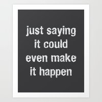 Just Saying It Could Make It Happen Art Print