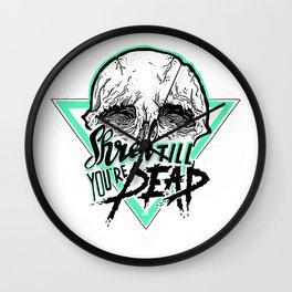 Shred Till You're Dead Wall Clock