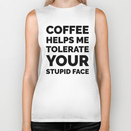 Coffee Helps Me Tolerate Your Stupid Face Biker Tank