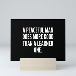 A peaceful man does more good than a learned one Mini Art Print