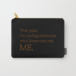 I'm loving someone who deserves me. ME - OITNB Collection Carry-All Pouch