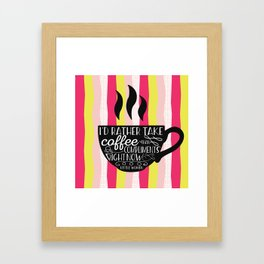 I'd rather take coffee than compliments right Framed Art Print