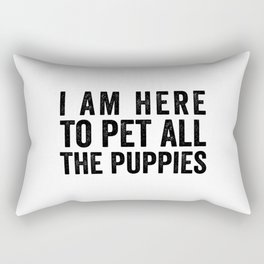 I am here to pet all the puppies Rectangular Pillow