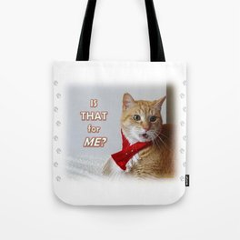 Is That for ME? Tote Bag