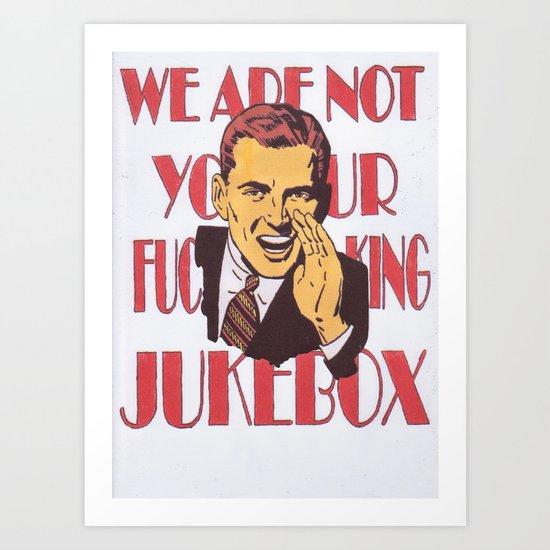 WeAreNotYouFuckingJukebox Art Print