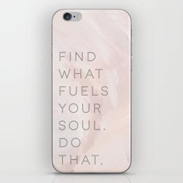 Find what fuels your soul. Do that. iPhone Skin