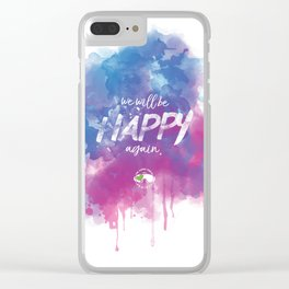 WE WILL BE HAPPY AGAIN Clear iPhone Case
