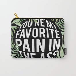 You're My Favorite Pain in the Ass Carry-All Pouch