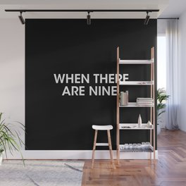 when there are nine. Wall Mural
