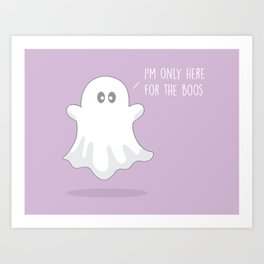 Only Here For The Boos #kawaii #ghost Art Print