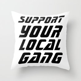 support your local gang Throw Pillow