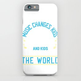 Music changes kids, and kids change the world iPhone Case