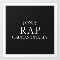 I Only Rap Caucasionally  Art Print