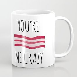 You're Bacon Me Crazy Coffee Mug