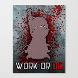 WORK OR DIE! Canvas Print