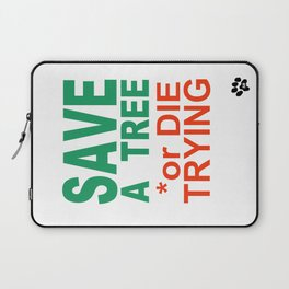 SAVE a TREE or DIE TRYING Laptop Sleeve