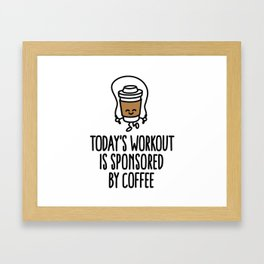 Today's workout is sponsored by coffee Framed Art Print
