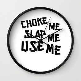 Choke Slap & Use Me product | DDLG Choke Me Daddy design Wall Clock