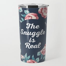 The Snuggle Is Real (Floral) Funny Quote Travel Mug