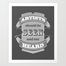 Artists Should Be Seen and Not Heard Art Print