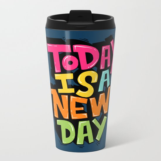today is a new day Metal Travel Mug