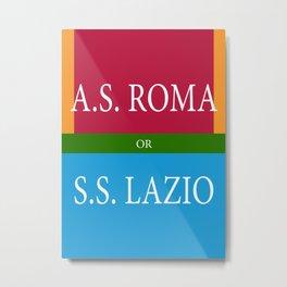 A.S.ROMA or S.S. LAZIO Metal Print