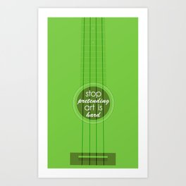 Stop pretending art is hard (green) Art Print