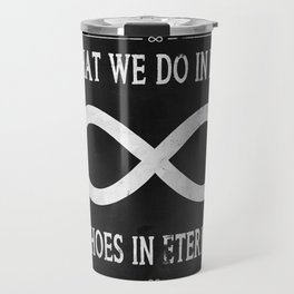 What We Do In Life Echoes In Eternity Gladiator Russel Crowe Travel Mug
