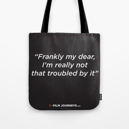 Film Journeys Misquotes: Frankly My Dear, I'm Really Not That Troubled By It Tote Bag