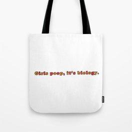 Girls poop, it's biology. Tote Bag