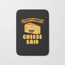 That's What Cheese Said Bath Mat