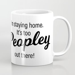 It's too Peopley out there! Coffee Mug