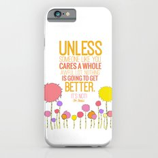 unless someone like you.. the lorax, dr seuss inspirational quote Slim Case iPhone 6s