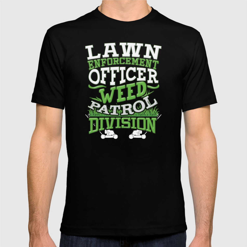 f0059b67f Lawn Enforcement Officer Weed Killer Patrol Division Funny Landscape  Gardener Design T-shirt