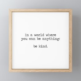 In A World Where You Can Be Anything -Be Kind Framed Mini Art Print