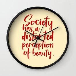 Society has a distorted perception of beauty - feminist art print Wall Clock