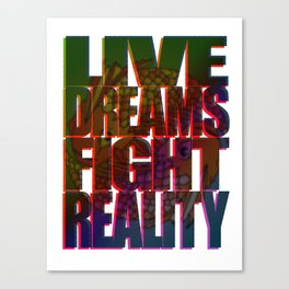 LIVE DREAMS FIGHT REALITY Canvas Print
